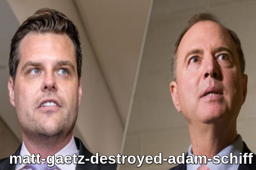 WATCH: Rep. Matt Gaetz Demolished Rep. Adam Schiff On Fox News: 'It's All Clear, Adam Schiff Should Be Removed As The Intelligence Chairman'