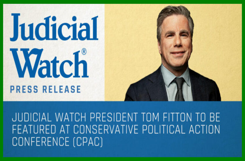 Judicial Watch President Tom Fitton to be Featured at Conservative Political Action Conference (CPAC)
