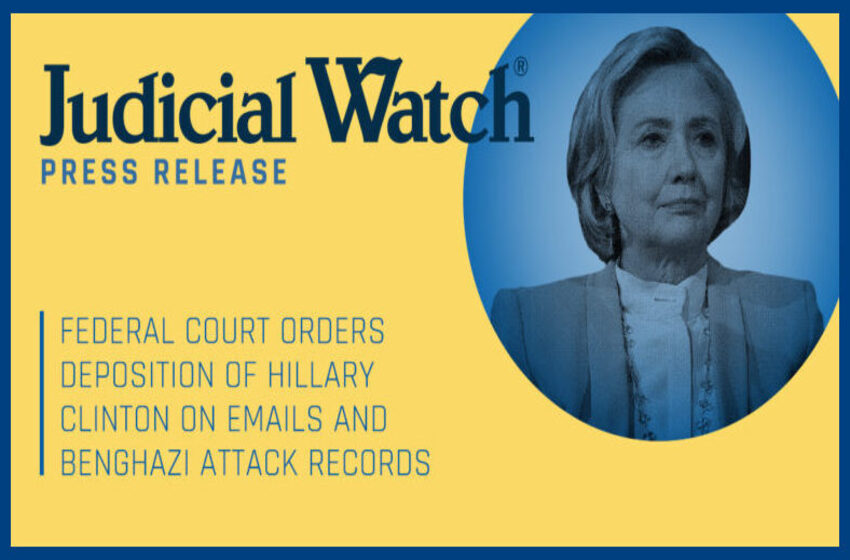Judicial Watch Victory: Federal Court Orders Deposition of Hillary Clinton on Emails and Benghazi Attack Records