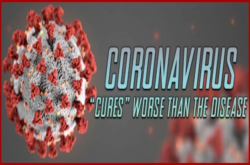 """Coronavirus: The """"Cures"""" Will Be Worse Than the Disease"""