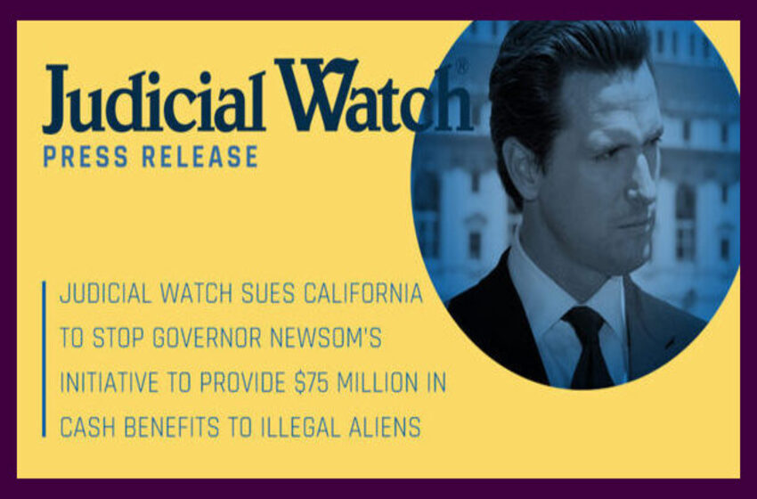Judicial Watch Sues California to Stop Governor Newsom's Initiative to Provide $75 Million in Cash Benefits to Illegal Aliens