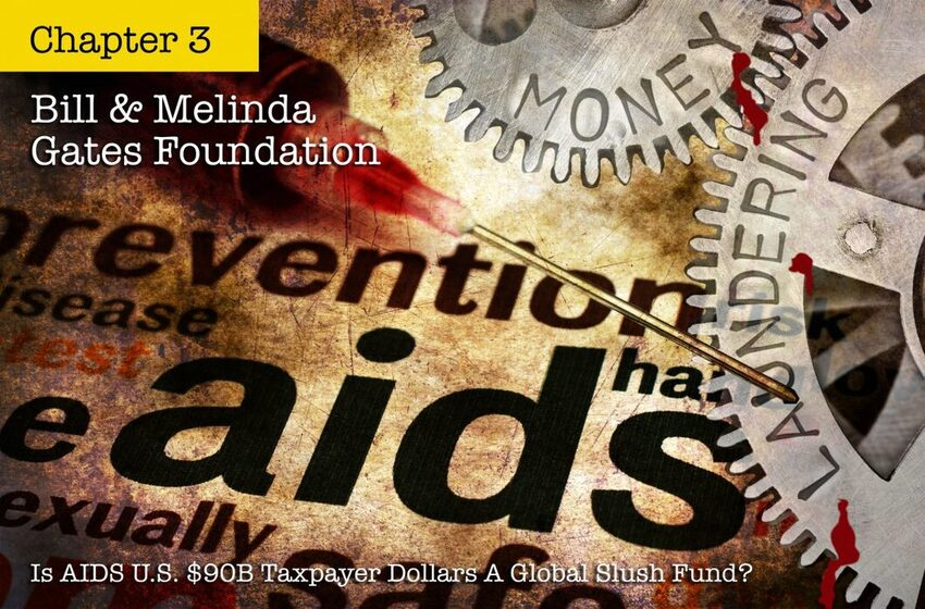 Is AIDS US $90B Taxpayer Dollars A Global Slush Fund? Chpt 3: Bill & Melinda Gates Foundation