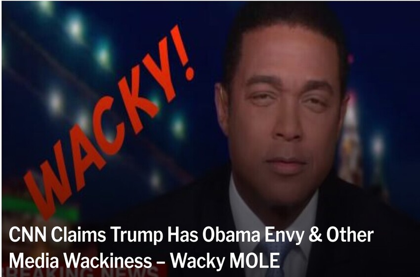 CNN Claims Trump Has Obama Envy & Other Media Wackiness – Wacky MOLE