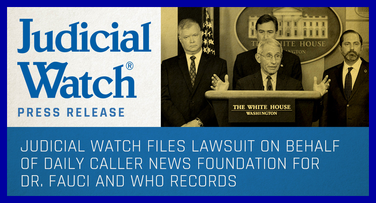 Judicial Watch Sues on Behalf of Daily Caller News Foundation for Dr. Fauci and WHO Communications!