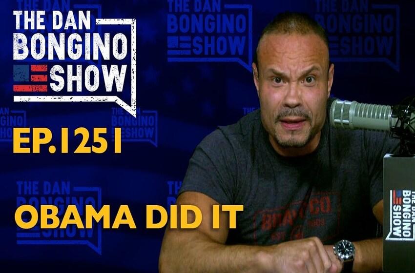 Obama Did It – The Dan Bongino Show