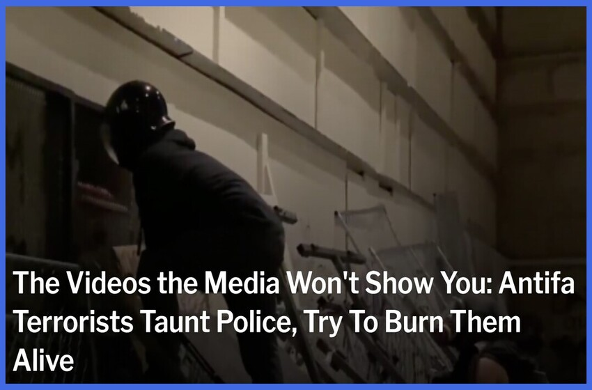 The Videos the Media Won't Show You: Antifa Terrorists Taunt Police, Try To Burn Them Alive