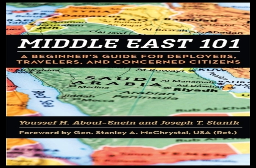 Middle East 101: A Beginner's Guide for Deployers, Travelers, and Concerned Citizens