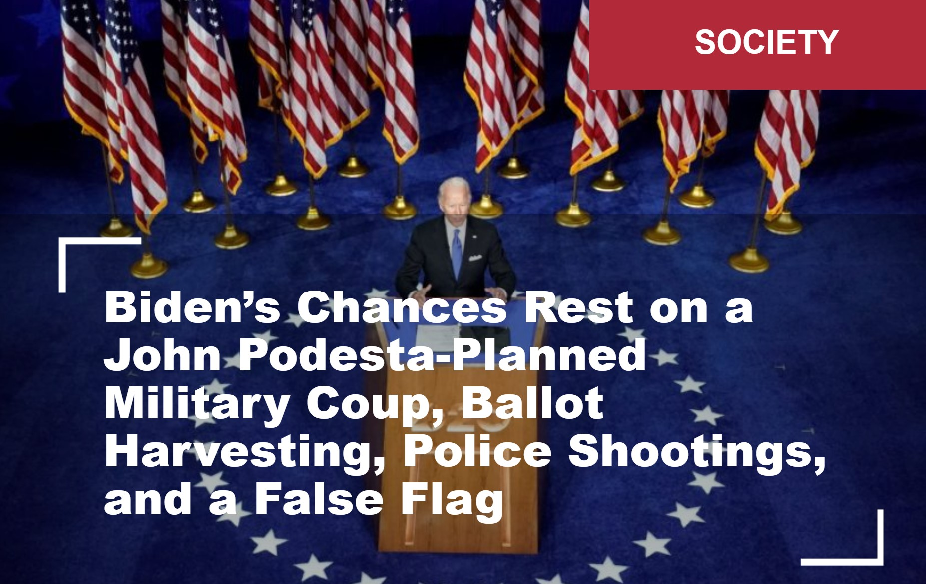 Biden's Chances Rest on a John Podesta-Planned Military Coup, Ballot Harvesting, Police Shootings, and a False Flag