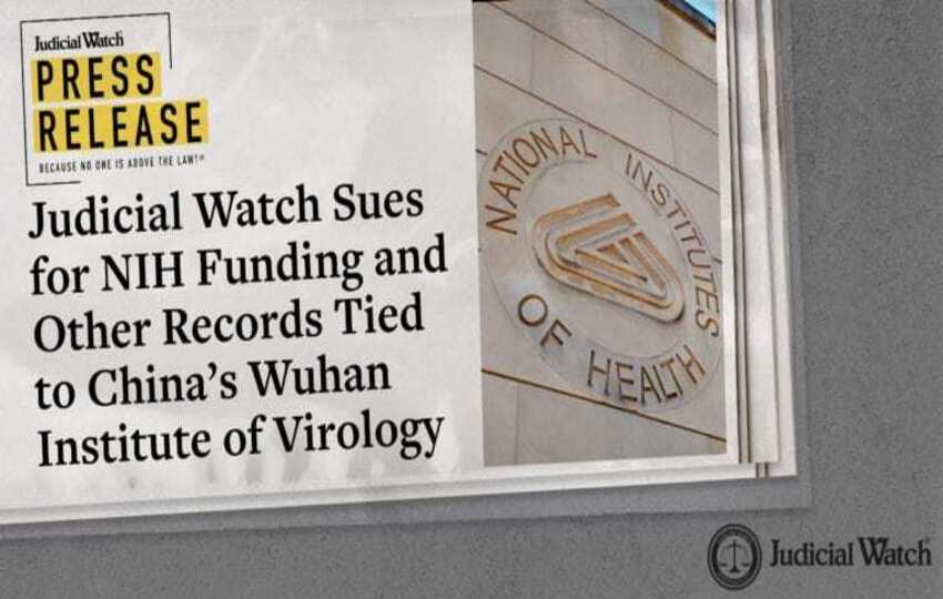 Judicial Watch Sues for NIH Funding and Other Records Tied to China's Wuhan Institute of Virology- FAUCI INVOLVED