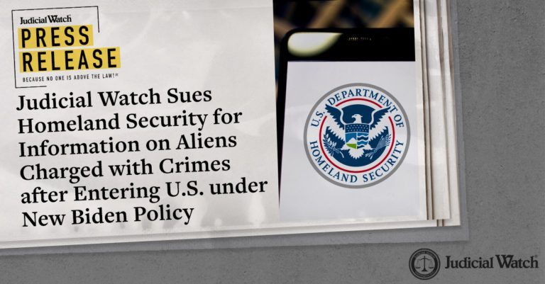 Judicial Watch Sues Homeland Security for Information on Aliens Charged with Crimes after Entering U.S. under New Biden Policy