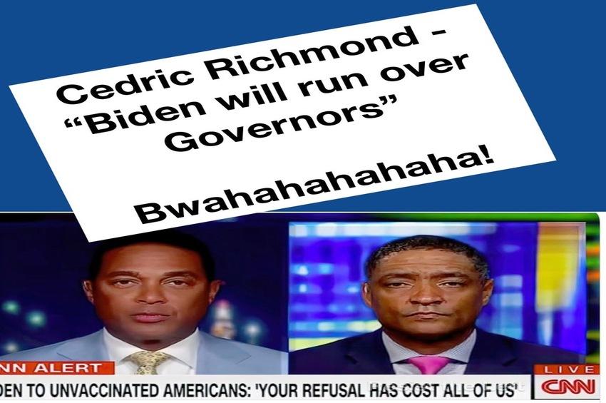 Cedric Richmond Says Biden Will Run Over Governors! Not So Fast Cedric