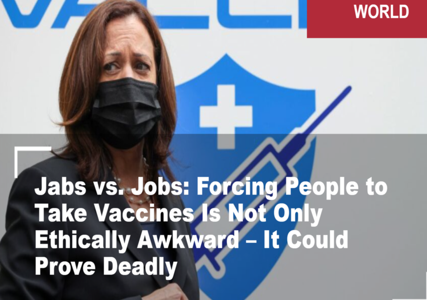 Jabs vs. Jobs: Forcing People to Take Vaccines Is Not Only Ethically Awkward – It Could Prove Deadly